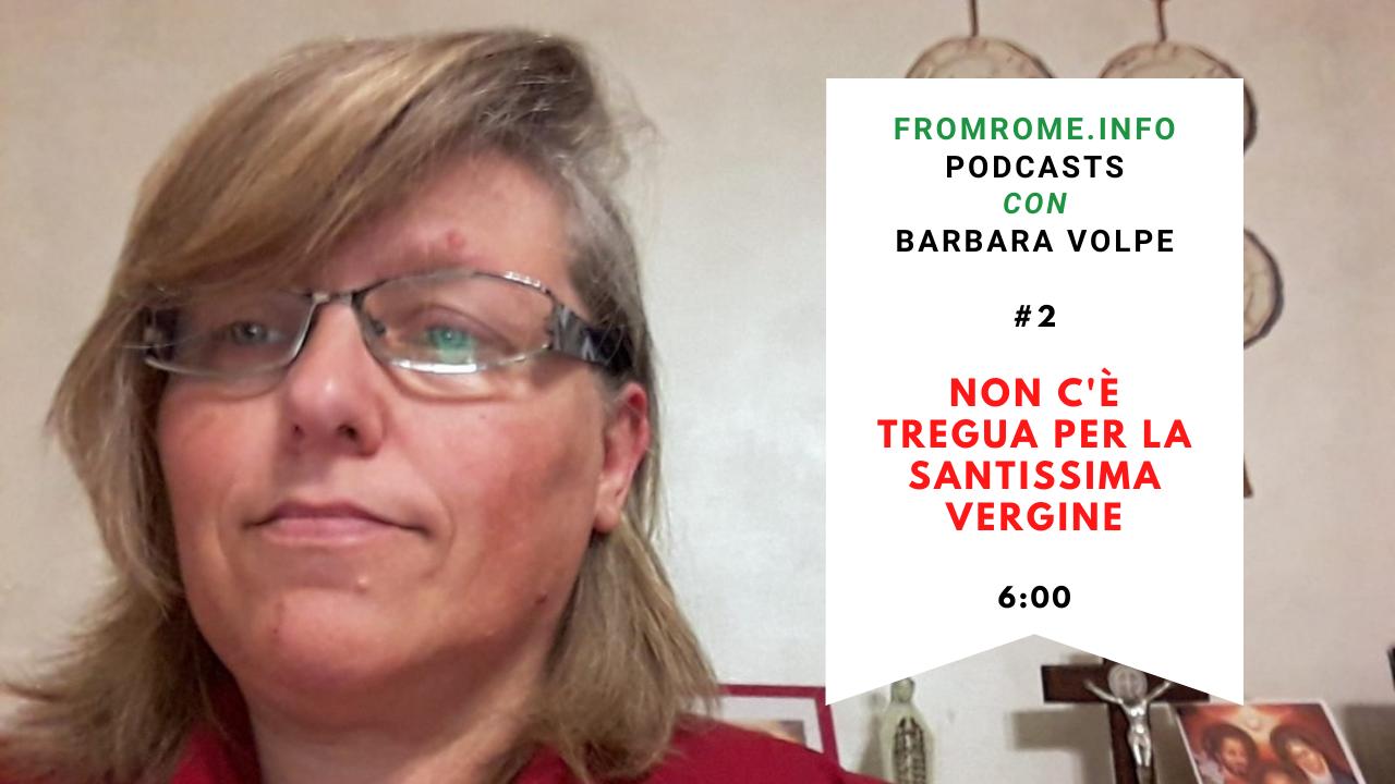 FromRome Podcasts con Barabara Volpe, # 2: Non c'è tregua per la Madonna