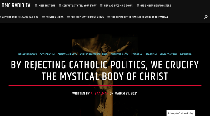 By Rejecting Catholic Politics, we crucify the Mystical Body of Christ
