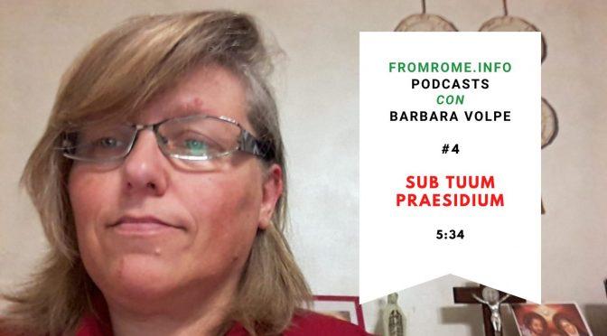 Barbara Volpi, Podcast #4 — Sub Tuum Praesidium